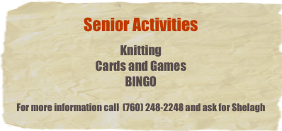The Lucerne Valley Senior Center offers a multitude of programs, activities, and services for seniors 55 and older and is open Monday through Friday from 9:00 am to 1:00 pm.
